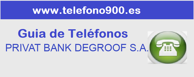 Telefono de  PRIVAT BANK DEGROOF S.A.